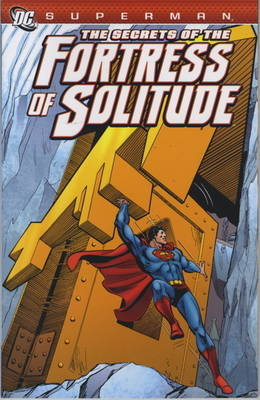 Superman: Secrets of the Fortress of Solitude (Paperback)