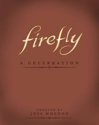 Firefly: A Celebration (Hardback)