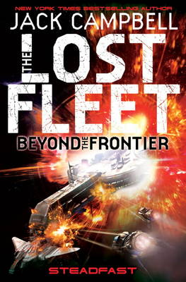 The The Lost Fleet: Beyond the Frontier: Lost Fleet Steadfast (Paperback)