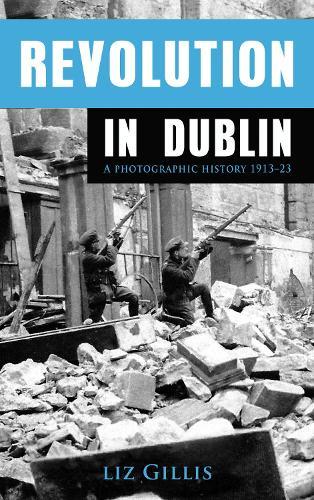 Revolution in Dublin: A Photographic History 1913-1923 - Revolution 3 (Paperback)
