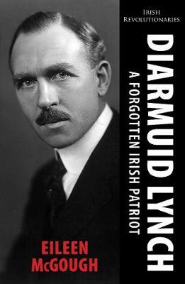 Diarmuid Lynch: A Forgotten Irish Patriot - Irish Revolutionary Series 4 (Paperback)