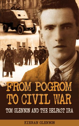 From Pogrom to Civil War: Tom Glennon and the Belfast IRA (Paperback)