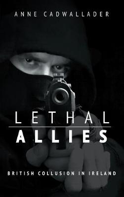 Lethal Allies: British Collusion in Ireland (Paperback)