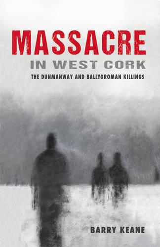 Massacre in West Cork: The Dunmanway and Ballygroman Killings (Paperback)