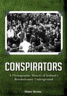 Conspirators: A Photographic History of Ireland's Revolutionary Underground (Paperback)