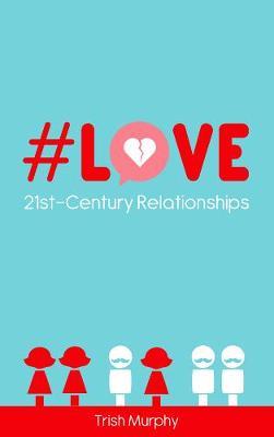 #Love: 21st-Century Relationships (Paperback)