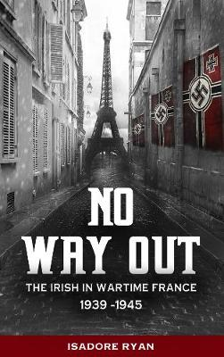 No Way Out: The Irish in Wartime France, 1939-1945 (Paperback)