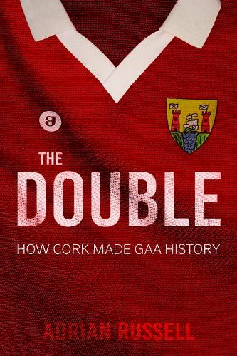 The Double:: How Cork Made GAA History (Paperback)