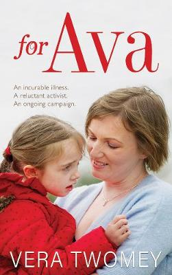 For Ava: An incurable illness, A reluctant activist, An ongoing campaign (Paperback)