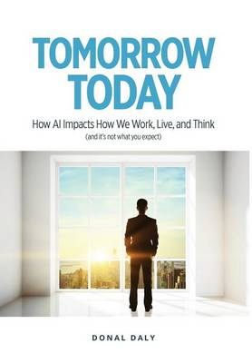 Tomorrow | Today: How AI Impacts the Way We Work, Live and Think (and it's Not What You Expect) (Hardback)