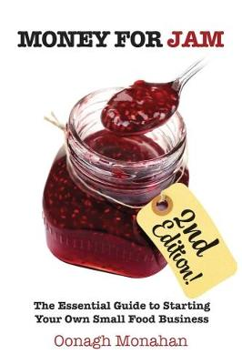 Money for Jam 2e: The Essential Guide to Starting Your Own Small Food Business (Paperback)