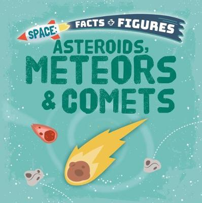 Asteroids, Meteors & Comets - Space Facts and Figures (Paperback)
