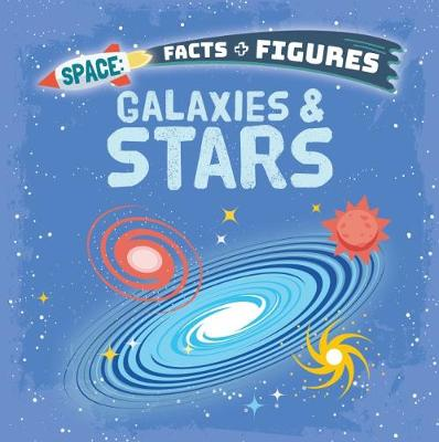 Galaxies & Stars - Space Facts and Figures (Paperback)