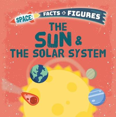The Sun & The Solar System - Space Facts and Figures (Paperback)