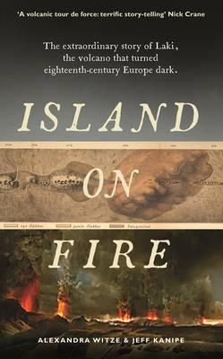 Island on Fire: The extraordinary story of Laki, the volcano that turned eighteenth-century Europe dark (Hardback)