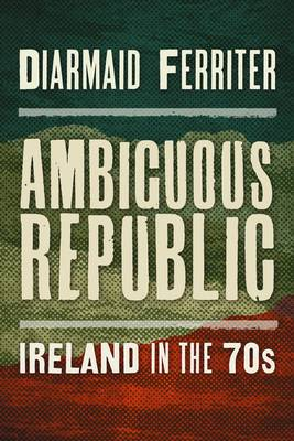 Ambiguous Republic: Ireland in the 1970s (Paperback)