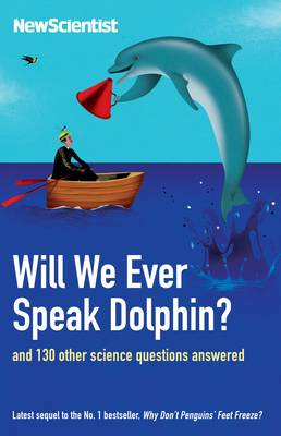 Will We Ever Speak Dolphin?: and 130 other science questions answered - New Scientist (Paperback)