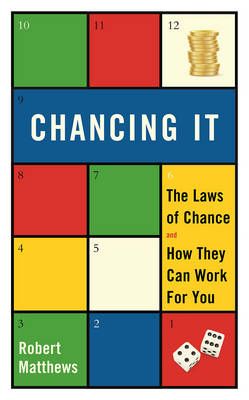 Chancing It: The Laws of Chance and How They Can Work for You (Hardback)