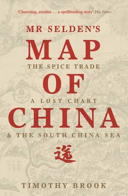 Mr Selden's Map of China: The spice trade, a lost chart & the South China Sea (Paperback)
