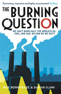 The Burning Question: We can't burn half the world's oil, coal and gas. So how do we quit? (Paperback)
