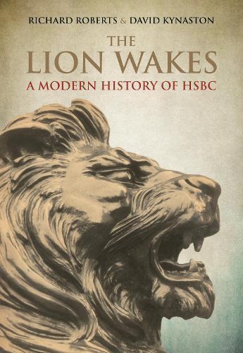 The Lion Wakes: A Modern History of HSBC (Hardback)