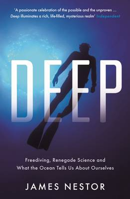 Deep: Freediving, Renegade Science and What the Ocean Tells Us About Ourselves (Paperback)