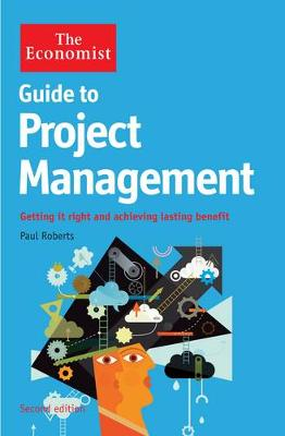 The Economist Guide to Project Management 2nd Edition: Getting it right and achieving lasting benefit (Paperback)