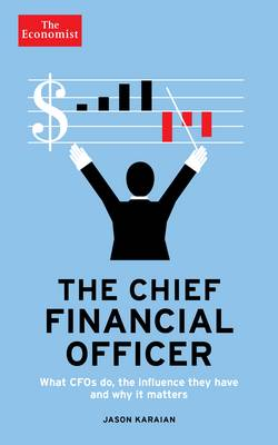The Economist: The Chief Financial Officer: What CFOs do, the influence they have, and why it matters (Hardback)
