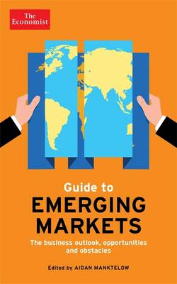 The Economist Guide to Emerging Markets: The business outlook, opportunities and obstacles (Hardback)