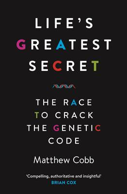 Life's Greatest Secret: The Race to Crack the Genetic Code (Hardback)