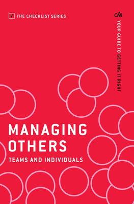 Managing Others: Teams and Individuals: Your guide to getting it right - Checklist Series: Step by Step Guides to Getting it Right (Paperback)
