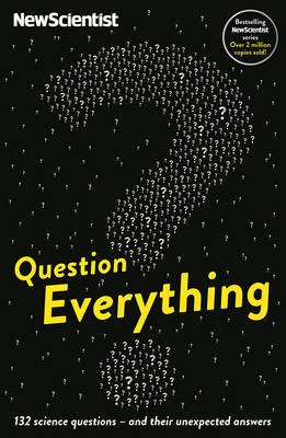 Question Everything: 132 science questions - and their unexpected answers - New Scientist (Paperback)