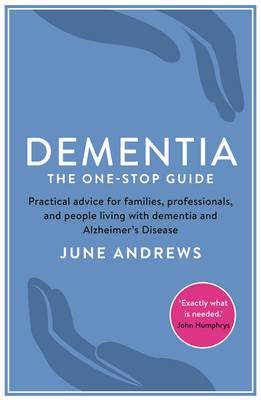 Dementia: The One-Stop Guide: Practical advice for families, professionals, and people living with dementia and Alzheimer's Disease - One Stop Guides (Paperback)