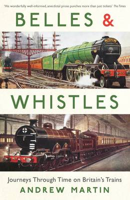 Belles and Whistles: Journeys Through Time on Britain's Trains (Paperback)