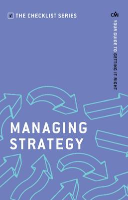 Managing Strategy: Your guide to getting it right - Checklist Series: Step by Step Guides to Getting it Right (Paperback)