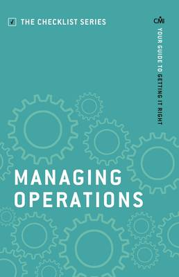 Managing Operations: Your guide to getting it right - Checklist Series: Step by Step Guides to Getting it Right (Paperback)