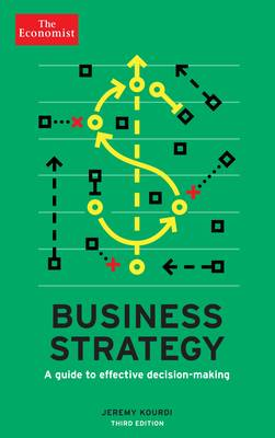 The Economist: Business Strategy 3rd edition: A guide to effective decision-making (Paperback)