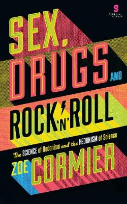 Sex, Drugs & Rock n Roll: The Science of Hedonism and the Hedonism of Science (Paperback)