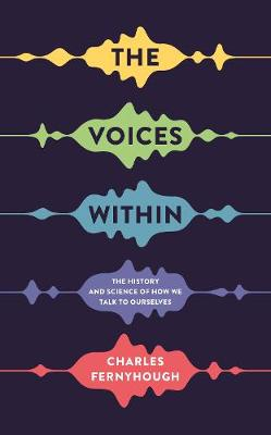 The Voices Within: The History and Science of How We Talk to Ourselves - Wellcome (Hardback)