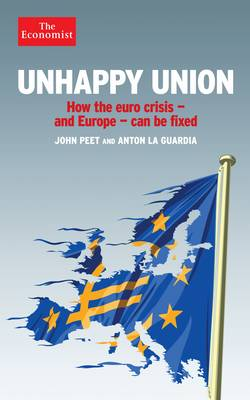 Unhappy Union: How the Euro Crisis- and Europe - Can Be Fixed (Hardback)