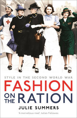 Fashion on the Ration: Style in the Second World War (Paperback)
