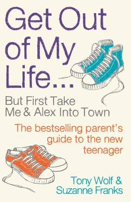 Get Out of My Life: The bestselling guide to living with teenagers (Paperback)