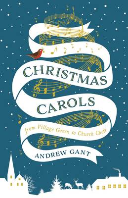 Christmas Carols: From Village Green to Church Choir (Hardback)