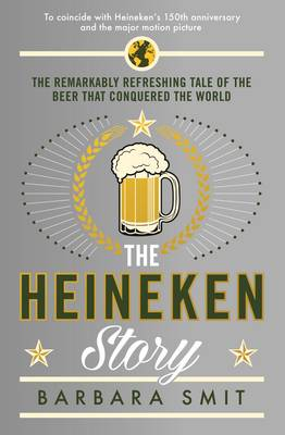 The Heineken Story: The remarkably refreshing tale of the beer that conquered the world (Paperback)