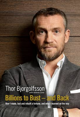 Billions to Bust and Back: How I made, lost and rebuilt a fortune, and what I learned on the way (Hardback)