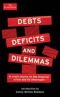 Debts, Deficits and Dilemmas: A Crash Course on the Financial Crisis and its Aftermath (Paperback)