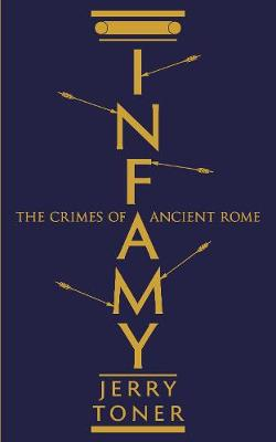 Infamy: The Crimes of Ancient Rome (Hardback)