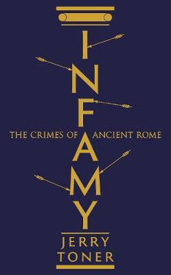 Infamy: The Crimes of Ancient Rome (Paperback)