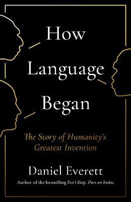 How Language Began: The Story of Humanity's Greatest Invention (Hardback)