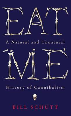 Eat Me: A Natural and Unnatural History of Cannibalism - Wellcome (Hardback)